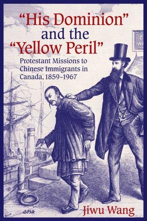 """His Dominion"" and the ""Yellow Peril"" - Protestant Missions to Chinese Immigrants in Canada, 1859-1967"