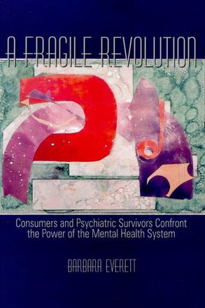 A Fragile Revolution - Consumers and Psychiatric Survivors Confront the Power of the Mental Health System