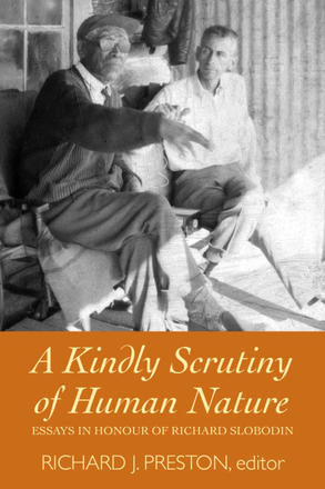 A Kindly Scrutiny of Human Nature - Essays in Honour of Richard Slobodin