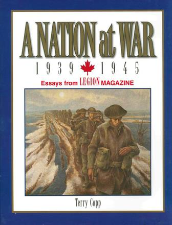 A Nation at War, 1939–1945 - Essays from Legion Magazine