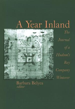 A Year Inland - The Journal of a Hudson's Bay Company Winterer