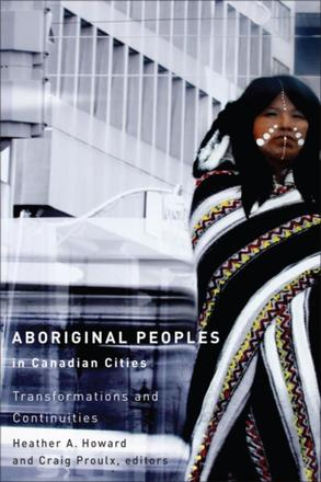 Aboriginal Peoples in Canadian Cities - Transformations and Continuities