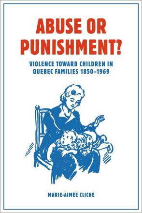 Abuse or Punishment? - Violence toward Children in Quebec Families, 1850-1969