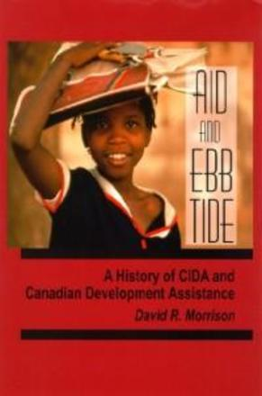 Aid and Ebb Tide - A History of CIDA and Canadian Development Assistance