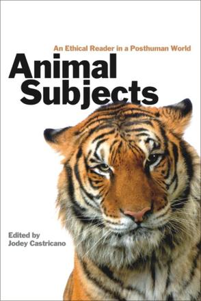Animal Subjects - An Ethical Reader in a Posthuman World