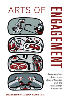 Arts of Engagement - Taking Aesthetic Action In and Beyond the Truth and Reconciliation Commission of Canada
