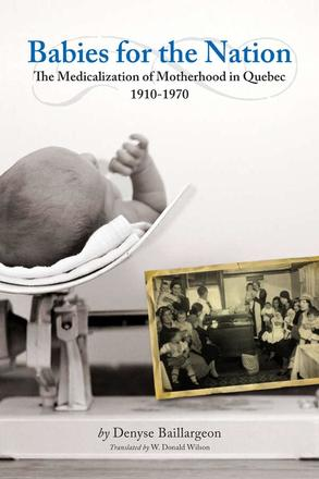 Babies for the Nation - The Medicalization of Motherhood in Quebec, 1910-1970
