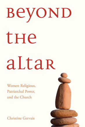 Beyond the Altar - Women Religious, Patriarchal Power, and the Church