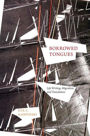Borrowed Tongues - Life Writing, Migration, and Translation