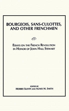 Bourgeois, Sans-Culottes and Other Frenchmen - Essays on the French Revolution in Honor of John Hall Stewart
