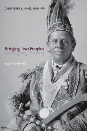Bridging Two Peoples - Chief Peter E. Jones, 1843–1909