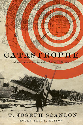 Catastrophe - Stories and Lessons from the Halifax Explosion