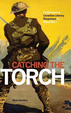 Catching the Torch - Contemporary Canadian Literary Responses to World War I
