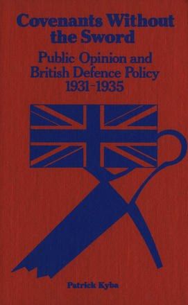 Covenants Without The Sword - Public Opinion and British Defence Policy 1931-1935