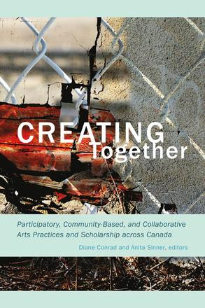 Creating Together - Participatory, Community-Based, and Collaborative Arts Practices and Scholarship across Canada