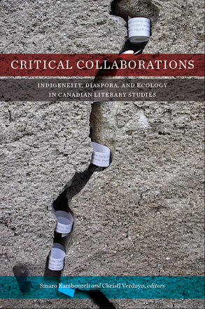 Critical Collaborations - Indigeneity, Diaspora, and Ecology in Canadian Literary Studies
