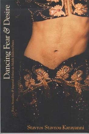 Dancing Fear and Desire - Race, Sexuality, and Imperial Politics in Middle Eastern Dance