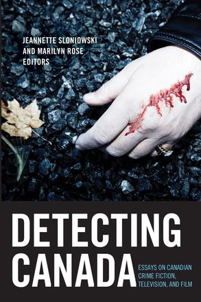 Detecting Canada - Essays on Canadian Crime Fiction, Television, and Film