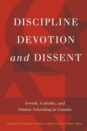 Discipline, Devotion, and Dissent - Jewish, Catholic, and Islamic Schooling in Canada