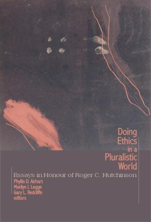 Doing Ethics in a Pluralistic World - Essays in Honour of Roger C. Hutchinson