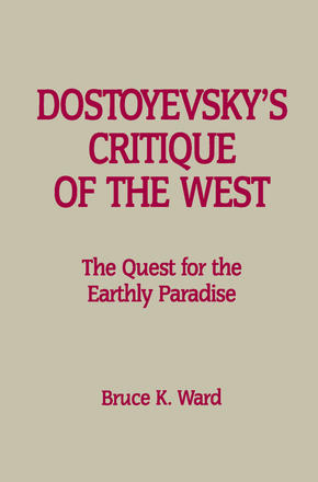 Dostoyevsky's Critique of the West - The Quest for the Earthly Paradise