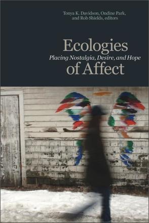 Ecologies of Affect - Placing Nostalgia, Desire, and Hope