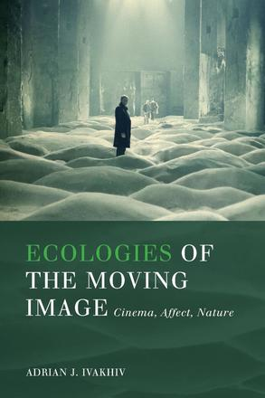 Ecologies of the Moving Image - Cinema, Affect, Nature