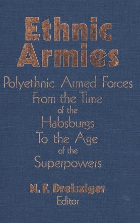 Ethnic Armies - Polyethnic Armed Forces from the Time of the Habsburgs to the Age of the Superpowers