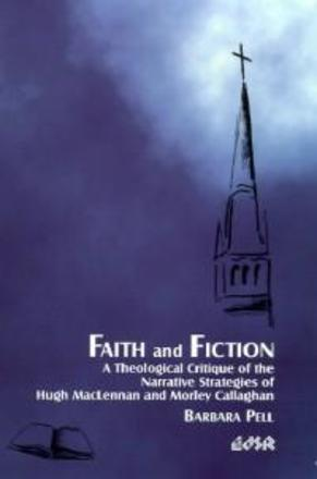 Faith and Fiction - A Theological Critique of the Narrative Strategies of Hugh MacLennan and Morley Callaghan