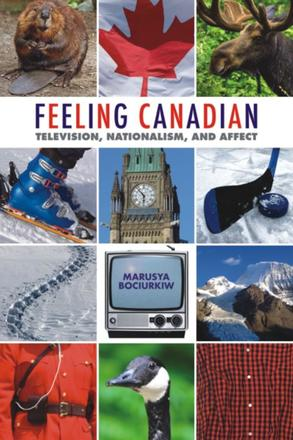 Feeling Canadian - Television, Nationalism, and Affect