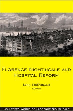 Florence Nightingale and Hospital Reform - Collected Works of Florence Nightingale, Volume 16