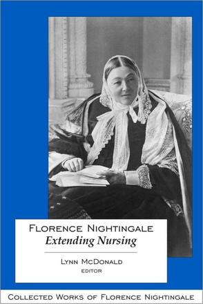 Florence Nightingale: Extending Nursing - Collected Works of Florence Nightingale, Volume 13