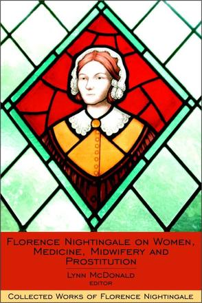 Florence Nightingale on Women, Medicine, Midwifery and Prostitution - Collected Works of Florence Nightingale, Volume 8