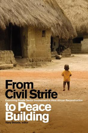 From Civil Strife to Peace Building - Examining Private Sector Involvement in West African Reconstruction
