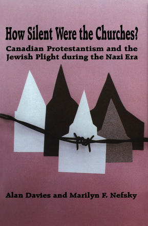 How Silent Were the Churches? - Canadian Protestantism and the Jewish Plight during the Nazi Era