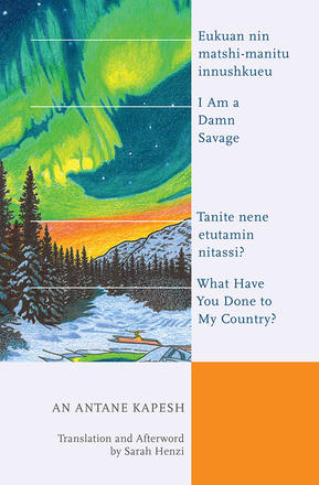 I Am a Damn Savage; What Have You Done to My Country? / Eukuan nin matshi-manitu innushkueu; Tanite nene etutamin nitassi?