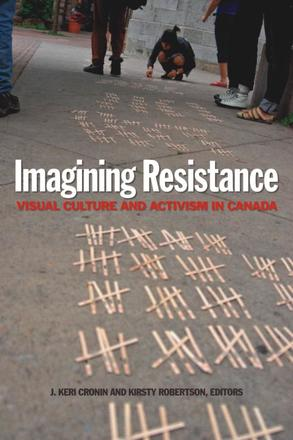 Imagining Resistance - Visual Culture and Activism in Canada