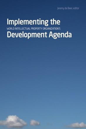 Implementing the World Intellectual Property Organization's Development Agenda