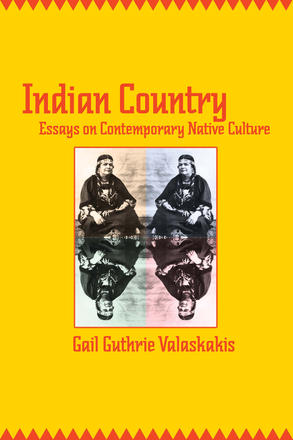 Indian Country - Essays on Contemporary Native Culture
