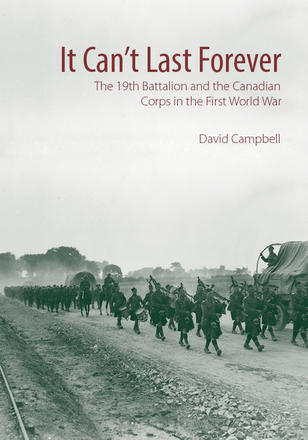It Can't Last Forever - The 19th Battalion and the Canadian Corps in the First World War
