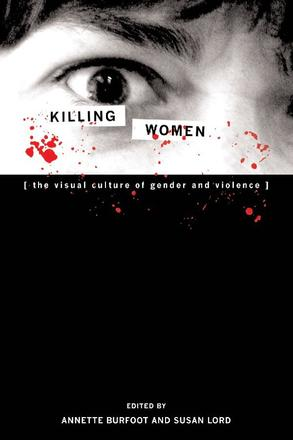 Killing Women - The Visual Culture of Gender and Violence