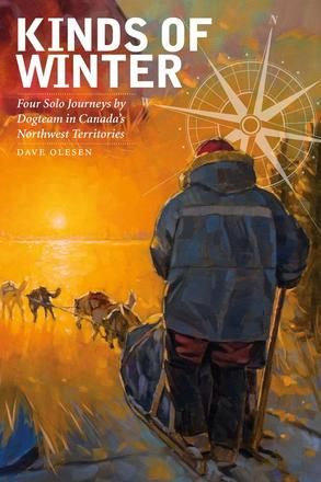 Kinds of Winter - Four Solo Journeys by Dogteam in Canada's Northwest Territories