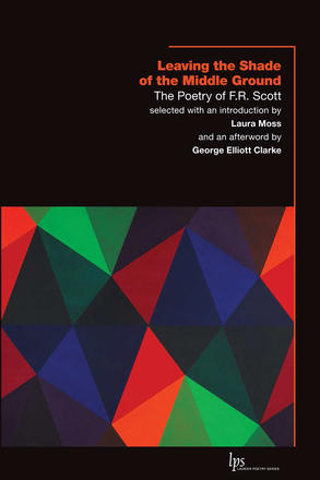 Leaving the Shade of the Middle Ground - The Poetry of F.R. Scott