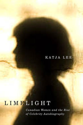 Limelight - Canadian Women and the Rise of Celebrity Autobiography