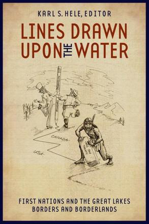 Lines Drawn upon the Water - First Nations and the Great Lakes Borders and Borderlands