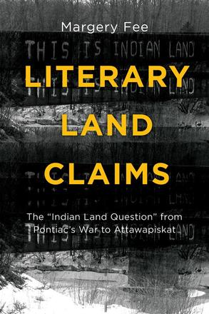 "Literary Land Claims - The ""Indian Land Question"" from Pontiac's War to Attawapiskat"