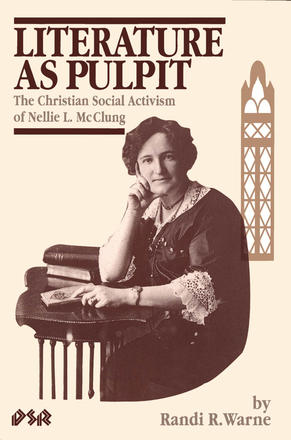 Literature as Pulpit - The Christian Social Activism of Nellie L. McClung
