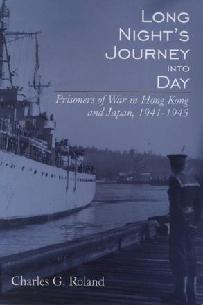 Long Night's Journey into Day - Prisoners of War in Hong Kong and Japan, 1941-1945