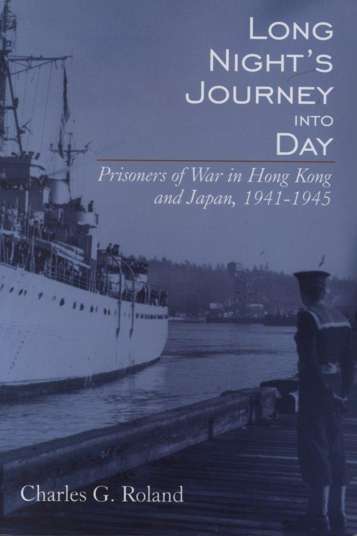 Long Nights Journey Into Day Prisoners Of War In Hong Kong And Japan 1941