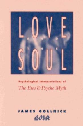 Love and the Soul - Psychological Interpretations of the Eros and Psyche Myth